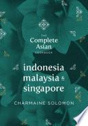The Complete Asian Cookbook  Indonesia  Malaysia   Singapore
