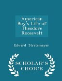 American Boy s Life of Theodore Roosevelt   Scholar s Choice Edition