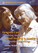 Dementia Care Training Manual for Staff Working in Nursing and Residential Settings