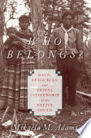 Who Belongs?  : Race, Resources, and Tribal Citizenship in the Native South