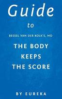 Guide To Bessel Van Der Kolk S Md The Body Keeps The Score