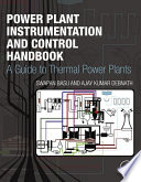 """Power Plant Instrumentation and Control Handbook: A Guide to Thermal Power Plants"" by Swapan Basu, Ajay Kumar Debnath"