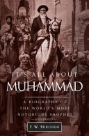 It's All about Muhammad, a Biography of the World's Most Notorious Prophet