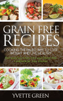 Grain Free Recipes  Cooking the Paleo Way to Lose Weight and Live Healthy