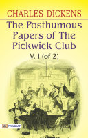 The Posthumous Papers of the Pickwick Club, v. 1 (of 2)