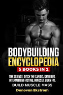 Bodybuilding Encyclopedia  5 Books in 1  The Science  Ditch the Cardio  Keto Diet  Intermittent Fasting  Mindset Burn Fat  Build Muscle Mass