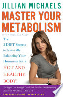 """Master Your Metabolism: The 3 Diet Secrets to Naturally Balancing Your Hormones for a Hot and Healthy Body!"" by Jillian Michaels, Mariska van Aalst, Christine Darwin"