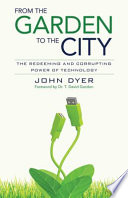 """""""From the Garden to the City: The Redeeming and Corrupting Power of Technology"""" by John Dyer"""