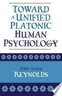 Toward a Unified Platonic Human Psychology Book