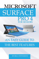 Microsoft Surface Pro 4 for Seniors: An Easy Guide to the Best Features