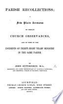 Parish Recollections  a few plain sermons on certain Church Observances  etc