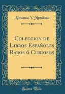 Coleccion de Libros Españoles Raros ó Curiosos (Classic Reprint)