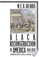 Black Reconstruction in America 1860-1880 by W. E. B. Du Bois,David Levering Lewis PDF
