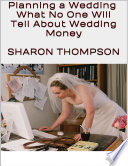 Planning a Wedding: What No One Will Tell About Wedding Money