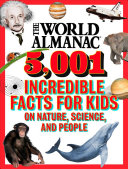The World Almanac 5 001 Incredible Facts for Kids on Nature  Science  and People