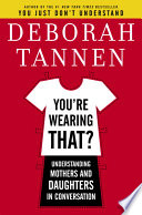 """You're Wearing That?: Understanding Mothers and Daughters in Conversation"" by Deborah Tannen"