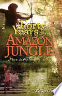 40 Years in the Amazon Jungle