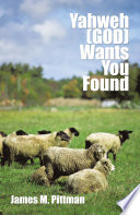 Yahweh  GOD  Wants You Found Book