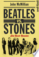 Beatles vs. Stones  : Die Rock-Rivalen