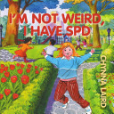 I'm Not Weird, I Have Sensory Processing Disorder (SPD)