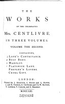 The Works of the Celebrated Mrs  Centlivre      Love s contrivance  Busy body  Marplot in Lisbon  Platonicklady  Perplex d lovers  Cruel gift