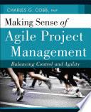 """Making Sense of Agile Project Management: Balancing Control and Agility"" by Charles G. Cobb"