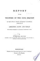 Report to the Trustees of the Dick Bequest on the Rural Public (formerly Parochial) Schools of Aberdeen, Banff, and Moray with Special Reference to the Higher Instruction in Them