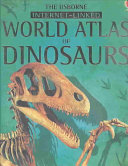 The Usborne Internet Linked World Atlas of Dinosaurs