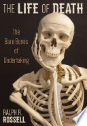 The Life of Death  : The Bare Bones of Undertaking
