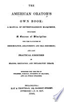 The American Orator S Own Book A Manual Of Extemporaneous Eloquence Including A Course Of Discipline And Also Practical Exercises Etc