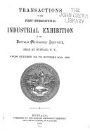 Transactions of the First International Industrial Exhibition of the Buffalo Mechanics  Institute  Held at Buffalo  N Y   from October 6th to October 30th  1869