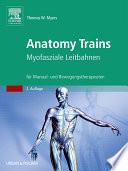 Anatomy trains  : myofasziale Leitbahnen für Manual- und Bewegungstherapeuten ; [mit dem Plus im Web]