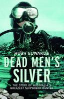 Dead Men s Silver  The Story of Australia s Greatest Shipwreck Hunter