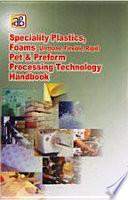 Speciality Plastics  Foams  Urethane  Flexible  Rigid  Pet   Preform Processing Technology Handbook