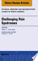 Challenging Pain Syndromes, An Issue of Physical Medicine and Rehabilitation Clinics of North America,