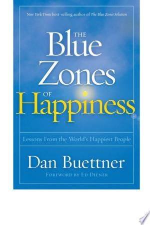 Download The Blue Zones of Happiness: Secrets of the World's Happiest Places Free Books - Dlebooks.net