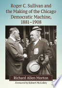 Roger C Sullivan And The Making Of The Chicago Democratic Machine 1881 1908