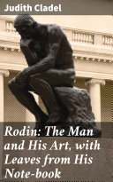 Rodin: The Man and His Art, with Leaves from His Note-book