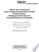 Electric Arc Furnaces and Argon-oxygen Decarburization Vessels in Steel Industry, Background Information for Proposed Revisions to Standards