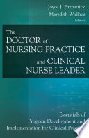 The Doctor of Nursing Practice and Clinical Nurse Leader  : Essentials of Program Development and Implementation for Clinical Practice