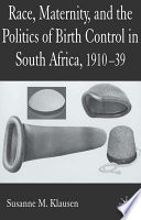 Race Maternity And The Politics Of Birth Control In South Africa 1910 39