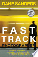 Fast Track Photographer  : The Definitive New Approach to Successful Wedding Photography