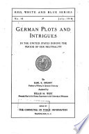 German Plots And Intrigues In The United States During The Period Of Our Neutrality