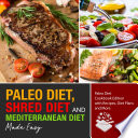 Paleo Diet  Shred Diet and Mediterranean Diet Made Easy  Paleo Diet Cookbook Edition with Recipes  Diet Plans and More Book