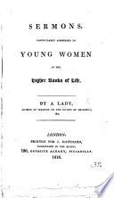 Sermons particularly addressed to Young Women in the higher ranks of life. By a Lady, Author of Sermons on the duties of children, etc