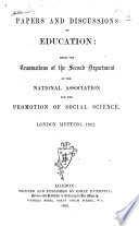 Papers And Discussions On Education  Being The Transactions Of The Second Department Of The National Association For The Promotion Of Social Science  London Meeting  1862