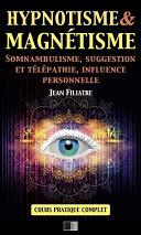 Pdf Hypnotisme et Magnétisme, Somnambulisme, Suggestion et Télépathie, Influence personnelle Telecharger