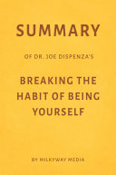 Summary of Joe Dispenza's Breaking the Habit of Being Yourself by Milkyway Media Pdf/ePub eBook