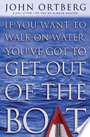 """If You Want to Walk on Water, You've Got to Get Out of the Boat"" by John Ortberg"