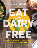 """Eat Dairy Free: Your Essential Cookbook for Everyday Meals, Snacks, and Sweets"" by Alisa Fleming"